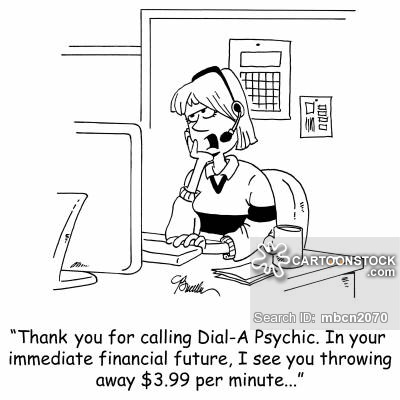 'Thank you for calling Dial-A-Psychic. In your immediate financial future, I see you throwing away $3.99 per minute...'